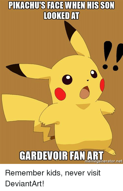 d8bac216 Reddit, Deviantart, and Kids: PIKACHU'S FACE WHEN HIS SON LOOKED AT  GARDEVOIR FAN