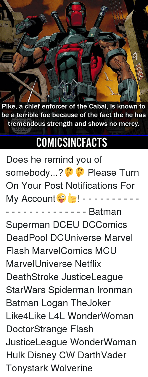 Batman, Disney, and Memes: Pike, a chief enforcer of the Cabal, is known to  be a terrible foe because of the fact the he has  tremendous strength and shows no mercy.  TO KILL THE  HAWKMAN  COMICSINCFACTS Does he remind you of somebody...?🤔🤔 Please Turn On Your Post Notifications For My Account😜👍! - - - - - - - - - - - - - - - - - - - - - - - - Batman Superman DCEU DCComics DeadPool DCUniverse Marvel Flash MarvelComics MCU MarvelUniverse Netflix DeathStroke JusticeLeague StarWars Spiderman Ironman Batman Logan TheJoker Like4Like L4L WonderWoman DoctorStrange Flash JusticeLeague WonderWoman Hulk Disney CW DarthVader Tonystark Wolverine
