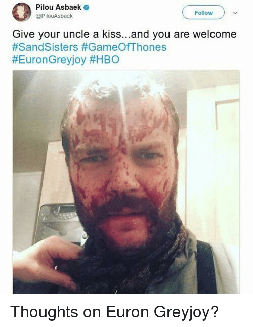 Hbo, Memes, and Kiss: Pilou Asbaek  @PilouAsbaek  Follow  Give your uncle a kiss...and you are welcome  Thoughts on Euron Greyjoy?