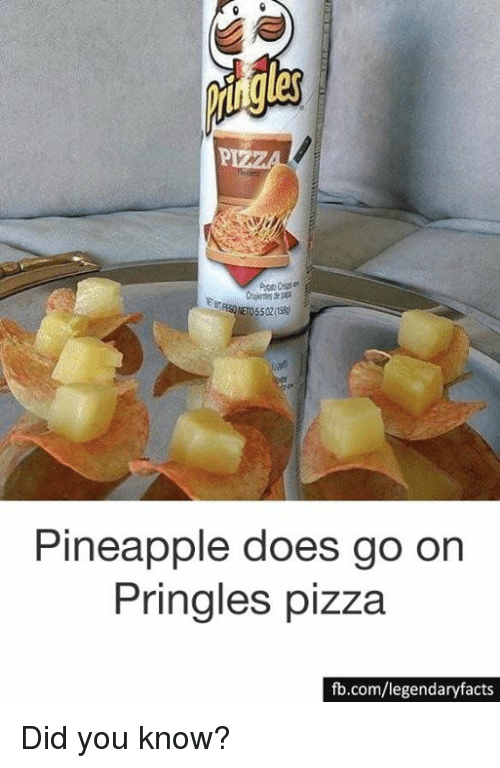 pineapple does go on pringles pizza fb com legendaryfacts did you know 25106339 pineapple does go on pringles pizza fbcomlegendaryfacts did you,Pringles Meme