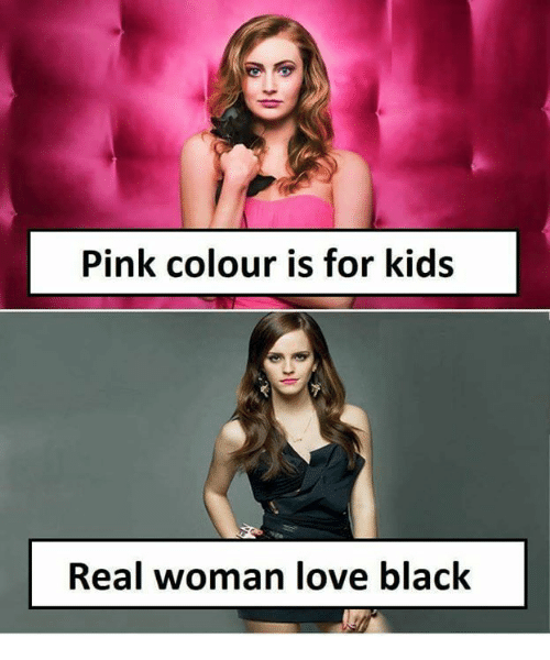 Love Memes And Black Pink Colour Is For Kids Real Woman