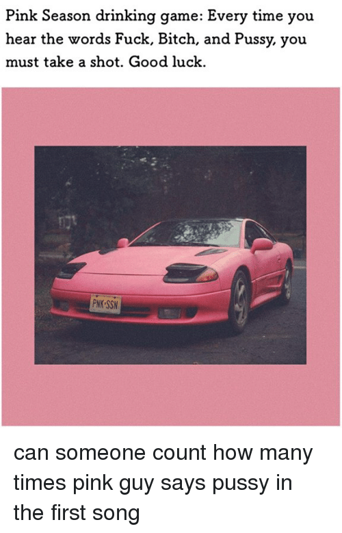 Dank, How Many Times, and 🤖: Pink Season drinking game: Every time you  hear the words Fuck, Bitch, and Pussy, you  must take a shot. Good luck. can someone count how many times pink guy says pussy in the first song