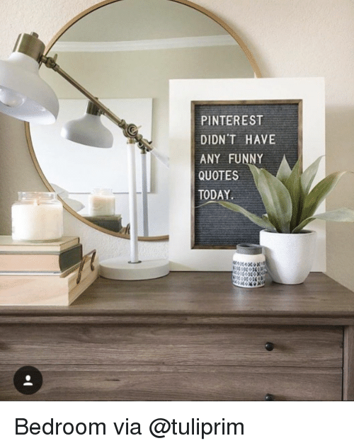 Pinterest Didn T Have Any Funny Quotes Today Bedroom Via Funny