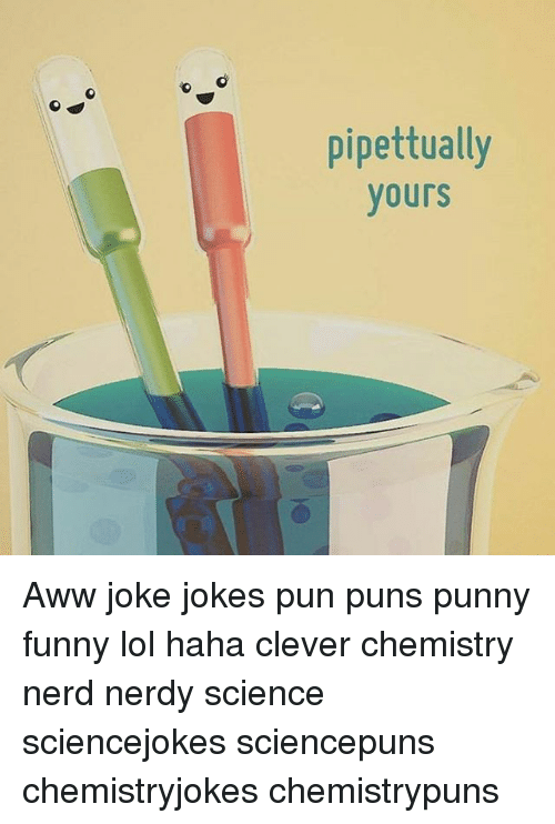 Aww, Memes, and Nerd: pipettually  yours Aww joke jokes pun puns punny funny lol haha clever chemistry nerd nerdy science sciencejokes sciencepuns chemistryjokes chemistrypuns