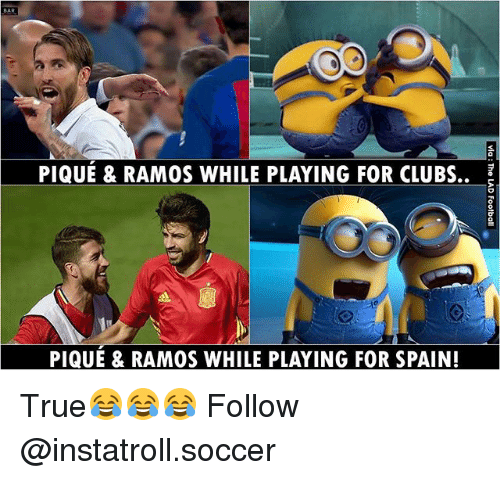 Memes, Soccer, and True: PIQUE & RAMOS WHILE PLAYING FOR CLUBs.,  PIQUE & RAMOS WHILE PLAYING FOR SPAIN! True😂😂😂 Follow @instatroll.soccer