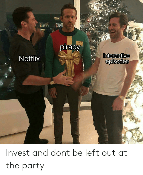 Piracy Interactive Episodes Netflix Invest and Dont Be Left Out at