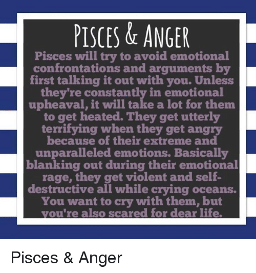 PISCES & ANGER Pisces Will Try to Avoid Emotional Confrontations and