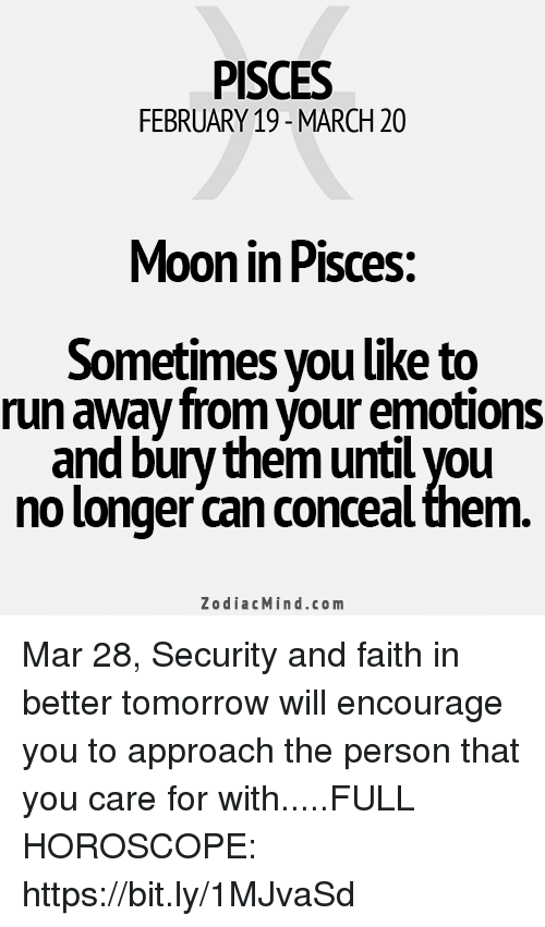 PISCES FEBRUARY 19- MARCH 20 Moon in Pisces Sometimes You Like to