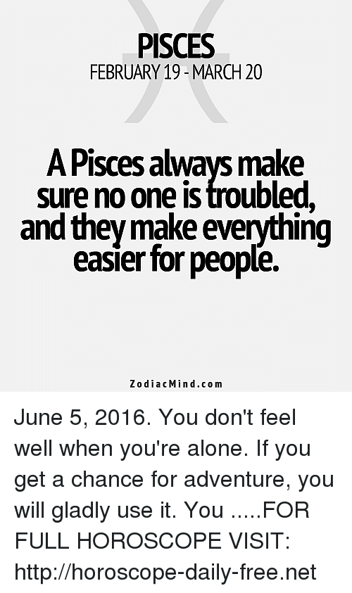 PISCES FEBRUARY 19- MARCH20 a Pisces Always Make Sure No One