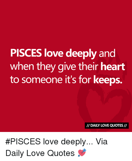 PISCES Love Deeply And When They Give Their Heart To Someone It's Extraordinary Pisces Love Quotes