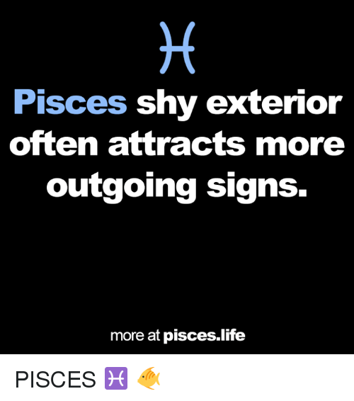 Life, Pisces, and Signs: Pisces shy exterior  often attracts more  outgoing signs.  more at pisces life PISCES‬ ♓ 🐠
