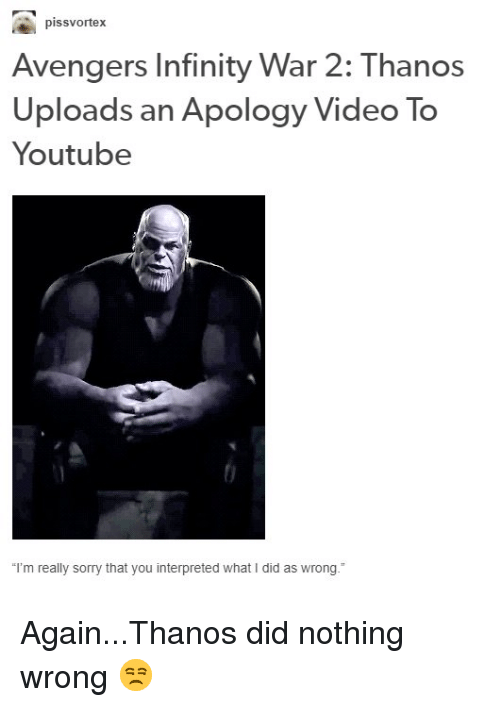 Pissvortex Avengers Infinity War 2 Thanos Uploads an Apology Video