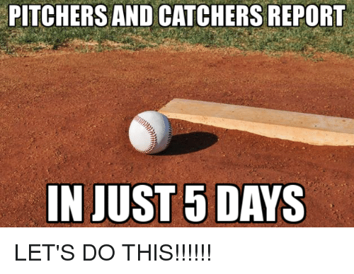 Mlb, This, and Just: PITCHERS AND CATCHERS REPORT  IN JUST 5 DAYS LET'S DO THIS!!!!!!