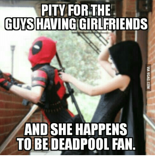 pity for the guys having girlfriends and she happens to 13599641 ✅ 25 best memes about deadpool international womens day