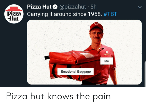 Pizza, Pizza Hut, and Tbt: Pizza Hut@pizzahut 5h  Carrying it around since 1958. #TBT  Pizza  Hut  Me  Emotional Baggage Pizza hut knows the pain
