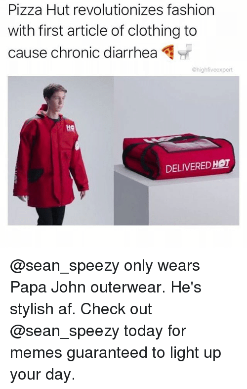 Af, Fashion, and Memes: Pizza Hut revolutionizes fashion  with first article of clothing to  cause chronic diarrhea  @highfiveexpert  He  DELIVEREDHOT @sean_speezy only wears Papa John outerwear. He's stylish af. Check out @sean_speezy today for memes guaranteed to light up your day.