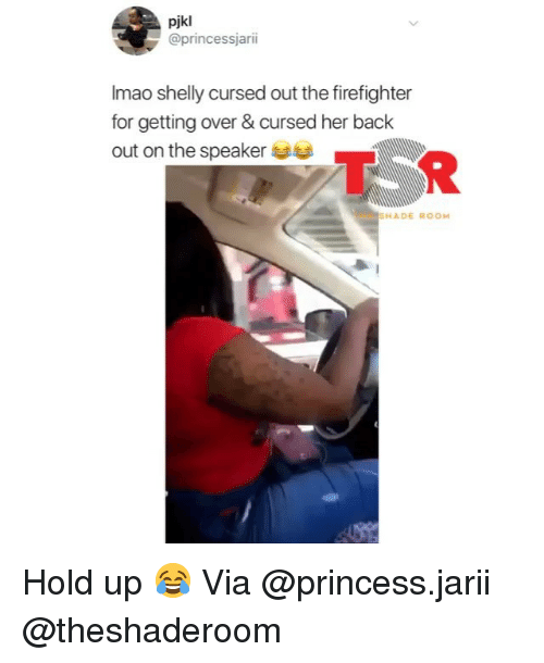 Funny, Shade, and Princess: pjkl  @princessjarii  Imao shelly cursed out the firefighter  for getting over & cursed her back  out on the speaker  SHADE ROOM Hold up 😂 Via @princess.jarii @theshaderoom