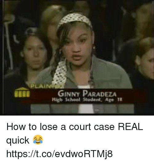 School, How To, and Hood: PLA  GINNY PARADEZA  High School Student Age How to lose a court case REAL quick 😂  https://t.co/evdwoRTMj8