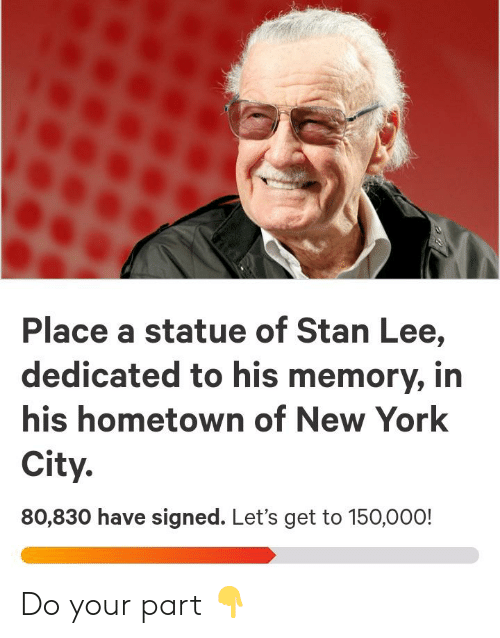 Funny, New York, and Stan: Place a statue of Stan Lee,  dedicated to his memory, in  his hometown of New York  City.  80,830 have signed. Let's get to 150,000! Do your part 👇