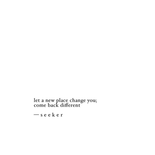 Change, Back, and New: place change you;  let a new  come back different  - se eke  r