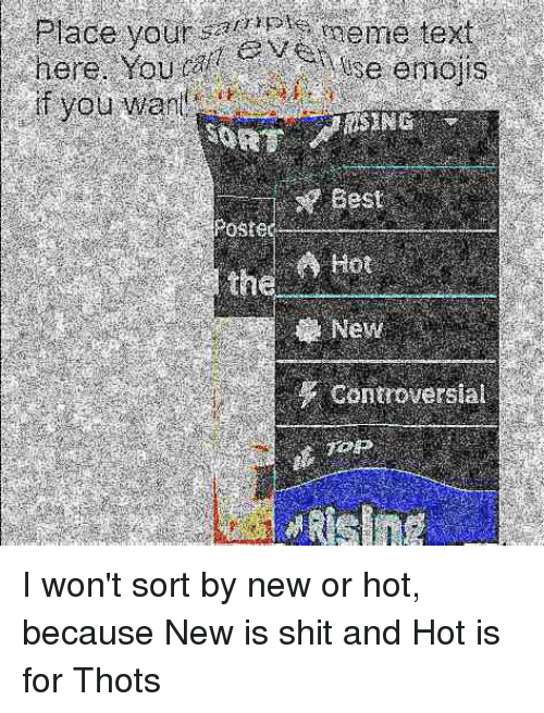 Reddit, Shit, and Best: Place you evese emojs  Place yournsmeme text  here. You  if you ward  Muse emojis  Best  Hot  Nev  controversial  Poster  the
