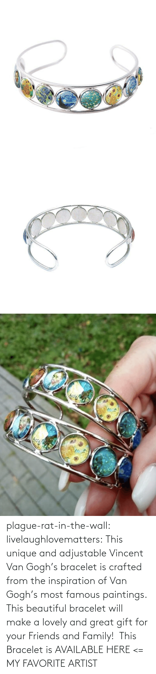 Beautiful, Family, and Friends: plague-rat-in-the-wall:  livelaughlovematters: This unique and adjustableVincent Van Gogh's bracelet is crafted from the inspiration of Van Gogh's most famous paintings. This beautiful bracelet will make a lovely and great gift for your Friends and Family! This Bracelet is AVAILABLE HERE <=  MY FAVORITE ARTIST