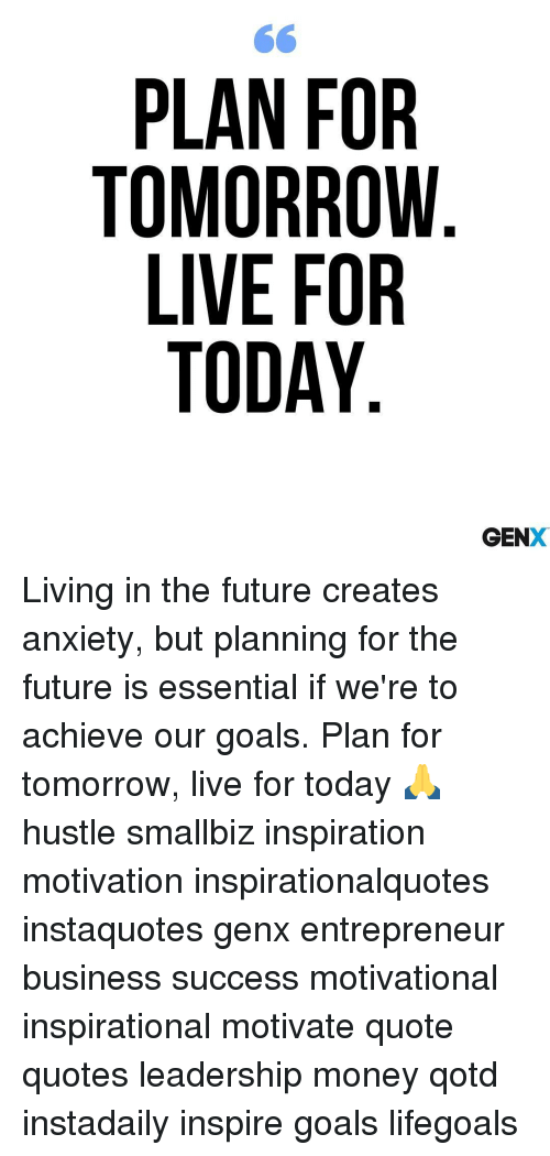 Live For Today Quotes Interesting Plan For Tomorrow Live For Today Gen Living In The Future Creates