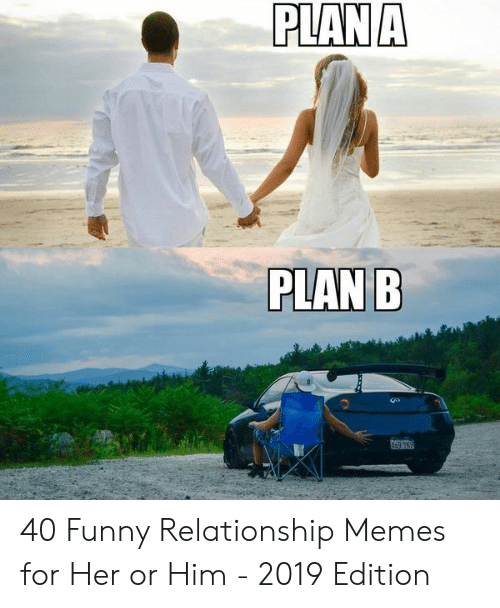 Funny, Memes, and Plan B: PLANA  PLAN B 40 Funny Relationship Memes for Her or Him - 2019 Edition