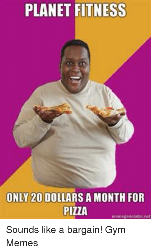 planet fitness only 20 dollars a month for pizza sounds like a