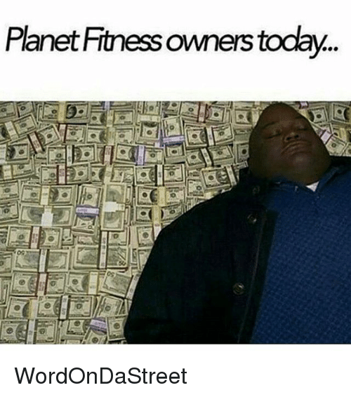 Memes, Planet Fitness, and 🤖: Planet Fitness owners today. WordOnDaStreet