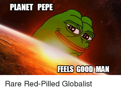 Good, Pepe, And Red: PLANET PEPE FEELS GOOD MAN