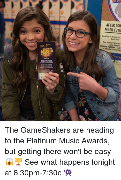 Memes, Music, and Math: PLATINUM  MUSIC  ADMIT ONE  PRE TELECAST CEREMONY  PHE TELECAST CEREMONY  307  AFTER SCH  MATH TUTO  Aher Sandal The GameShakers are heading to the Platinum Music Awards, but getting there won't be easy 😱🏆 See what happens tonight at 8:30pm-7:30c 👾