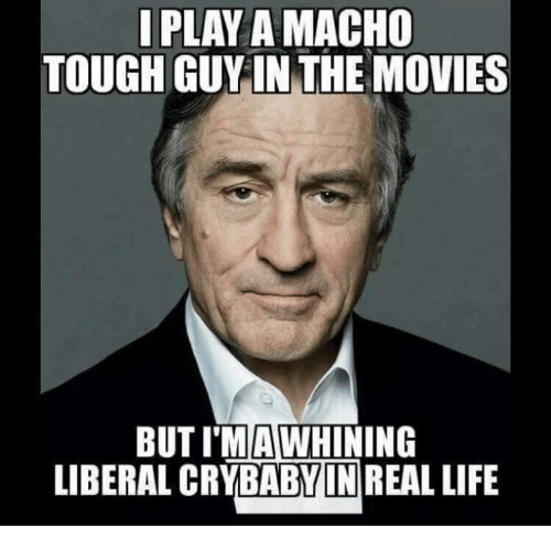 Memes, 🤖, and Crybaby: PLAY AMACHO  TOUGH GUY IN THE MOVIES  BUTIMAWHINING  LIBERAL CRYBABY IN REAL LIFE