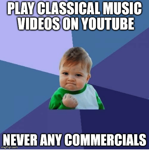 PLAY CLASSICAL MUSIC VIDEOS ON YOUTUBE NEVER ANY COMMERCIALS
