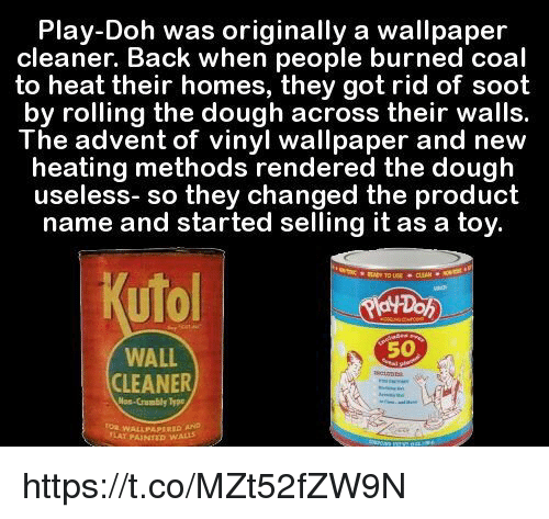 Heat, Play Doh, and Wallpaper: Play-Doh was originally a wallpaper cleaner