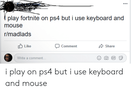 Play Fortnite on Ps4 but I Use Keyboard and Mouse Rmadlads