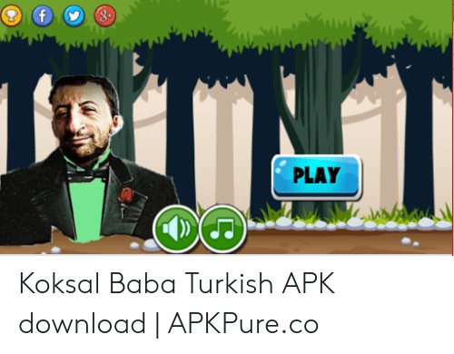 PLAY Koksal Baba Turkish APK Download | APKPureco | Baba Meme on ME ME