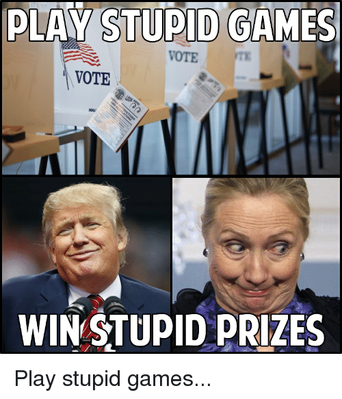 Game, Games, and Stupidity: PLAY STUPID GAMES  VOTE  WIN STUPID PRIZES Play stupid games...