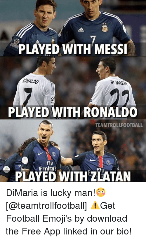 Emoji, Memes, and Emojis: PLAYED WITH MESSI  RONALDO  MARIA  PLAYED WITH RONALDO  TEAMTROLLFOOTBALL  Fly  e Fmirate  WITHzLATAN DiMaria is lucky man!😳 [@teamtrollfootball] ⚠️Get Football Emoji's by download the Free App linked in our bio!