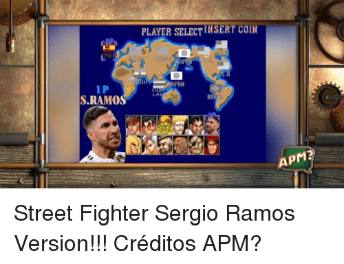 Memes, Street Fighter, and 🤖: PLAYER SELECTINSERT COIN  1 P  S.RAMO  APM? Street Fighter Sergio Ramos Version!!!   Créditos APM?