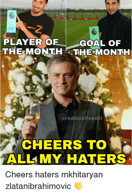 Memes, Cheerfulness, and 🤖: player  the Month  PLAYER OF  GOAL OF  THE MONTH- THE MONTH  ared devilsedit  CHEERS TO  ALL MY HATERS Cheers haters mkhitaryan zlatanibrahimovic 👏