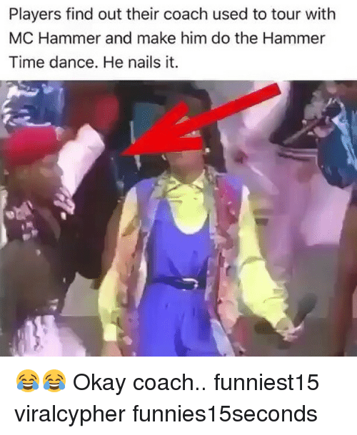 Funny, MC Hammer, and Nails: Players find out their coach used to tour with  MC Hammer and make him do the Hammer  Time dance. He nails it. 😂😂 Okay coach.. funniest15 viralcypher funnies15seconds