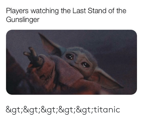 Destiny, Titanic, and The Last Stand: Players watching the Last Stand of the  Gunslinger >>>>>titanic