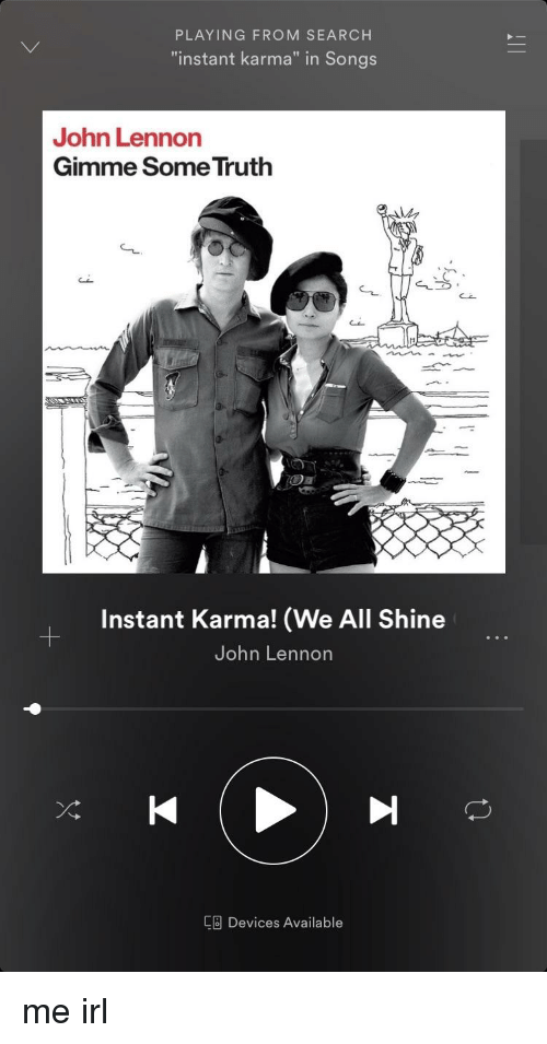 Playing From Search Instant Karma In Songs John Lennon Gimme Some Truth Instant Karma We All Shine John Lennon Gb Devices Available John Lennon Meme On Me Me