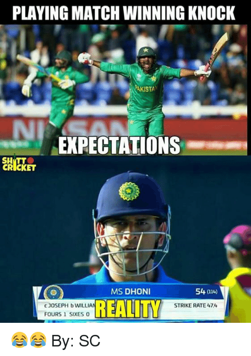 Memes, Cricket, and Match: PLAYING MATCH WINNING KNOCK  AKISTA  NI  EXPECTATIONS  SHITT  CRICKET  MS DHONI  54 a14)  CJOSEPH b WILLIAN  FOURS 1 SIXES  REALITY  STRIKE RATE 474 😂😂  By: SC