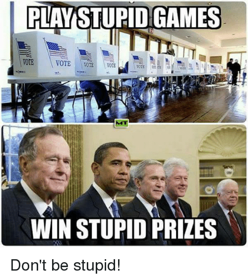 Memes, Game, and Games: PLAYISTUPID GAMES  VOTE  VOTE  VOTE  VOTE  MT  WIN STUPID PRIZES Don't be stupid!