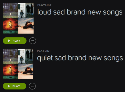 PLAYLIST Loud Sad Brand New Songs PLAY PLAYLIST Quiet Sad Brand New