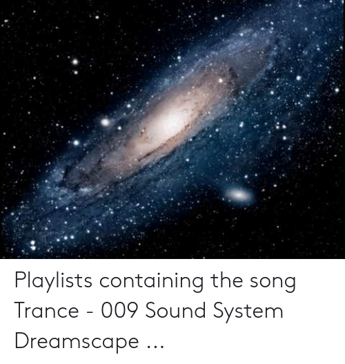 Playlists Containing the Song Trance - 009 Sound System Dreamscape