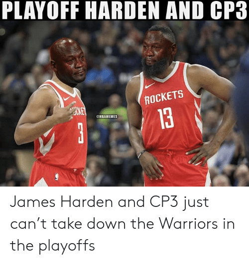 James Harden, Nba, and Warriors: PLAYOFF HARDEN AND CP3  ROCKETS  13  CNBAMEMES James Harden and CP3 just can't take down the Warriors in the playoffs