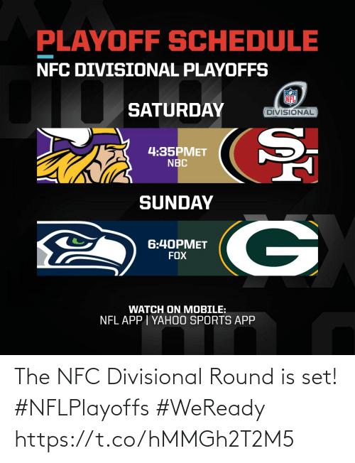 Memes, Nfl, and Sports: PLAYOFF SCHEDULE  NFC DIVISIONAL PLAYOFFS  SATURDAY  DIVISIONAL  4:35PMET  NBC  SUNDAY  6:40PMET  FOX  WATCH ON MOBILE:  NFL APP | YAH0O SPORTS APP The NFC Divisional Round is set! #NFLPlayoffs #WeReady https://t.co/hMMGh2T2M5
